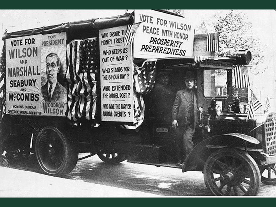 Ch. 19, Image 7 A 1916 Wilson campaign truck (a new development in political campaigning), promising peace, prosperity, and preparedness.