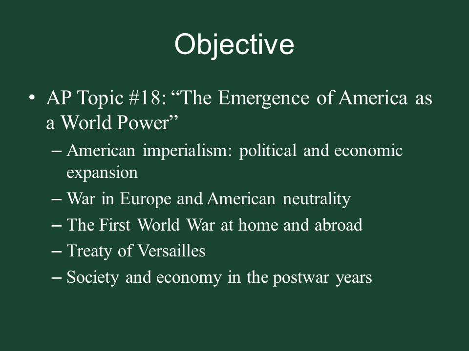 Objective AP Topic #18: The Emergence of America as a World Power