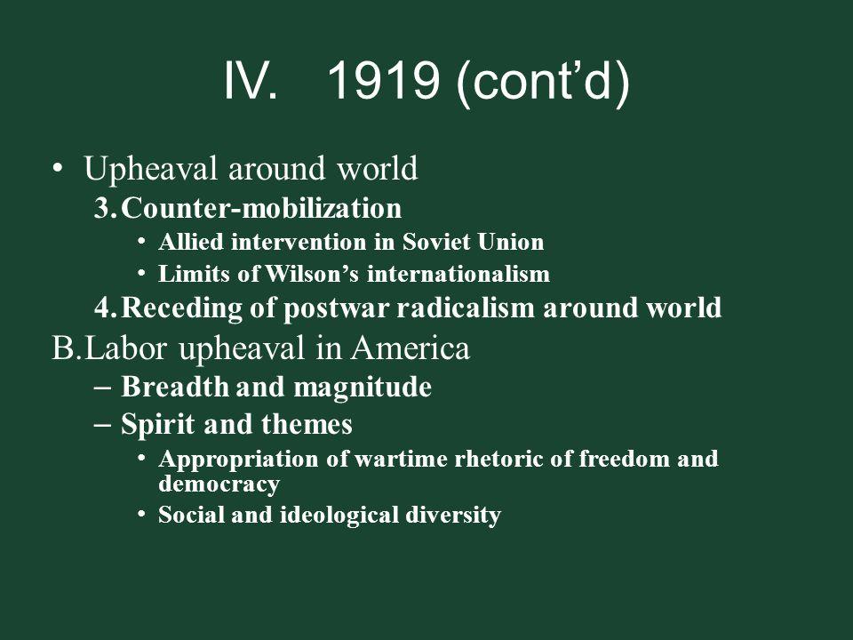 IV. 1919 (cont'd) Upheaval around world Labor upheaval in America