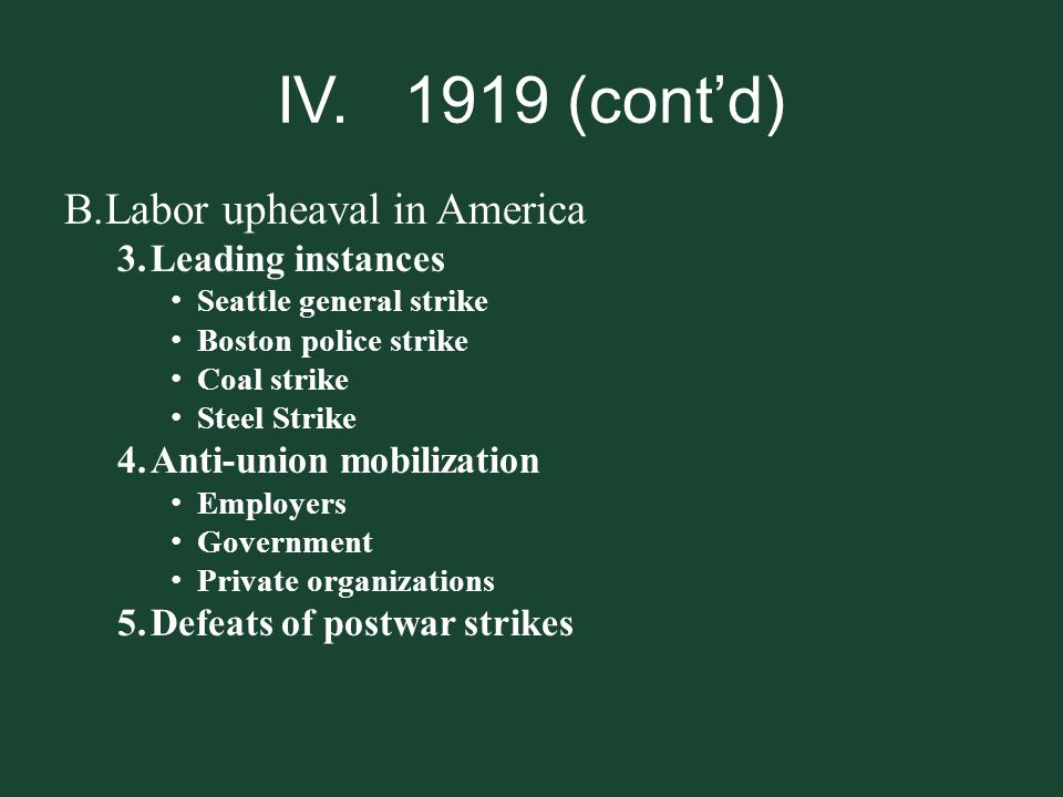 IV. 1919 (cont'd) Labor upheaval in America Leading instances