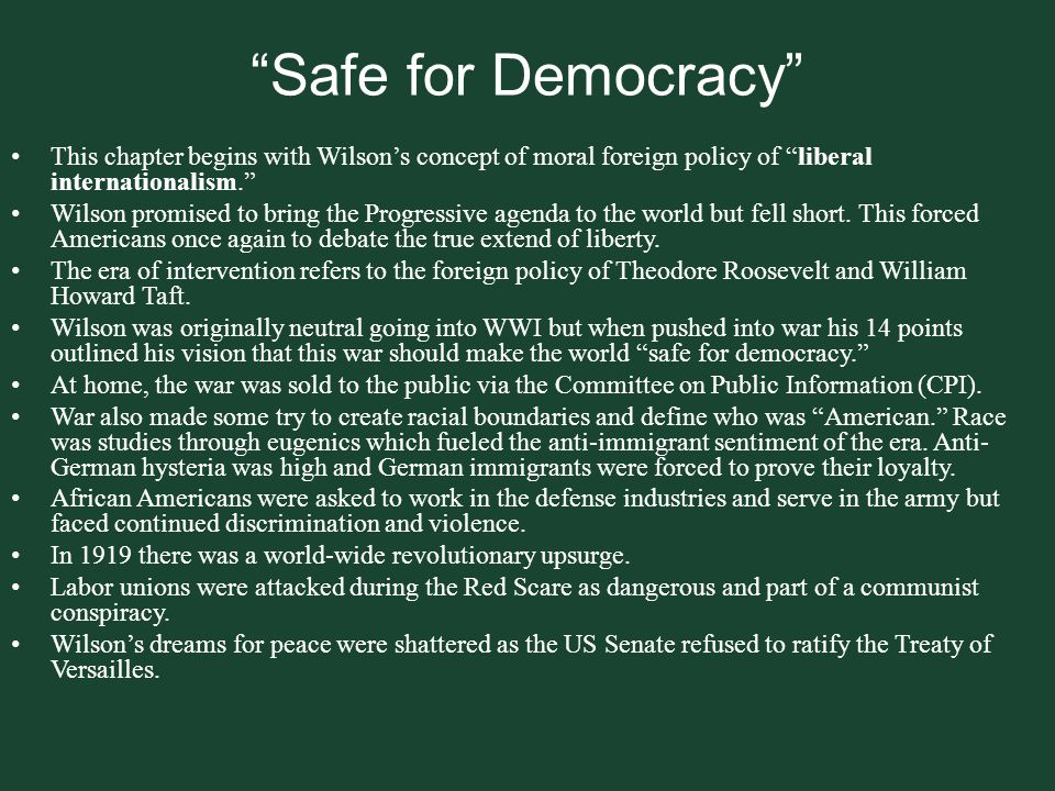 Safe for Democracy This chapter begins with Wilson's concept of moral foreign policy of liberal internationalism.