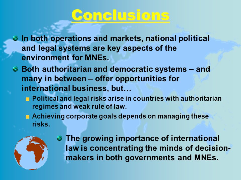 Conclusions In both operations and markets, national political and legal systems are key aspects of the environment for MNEs.