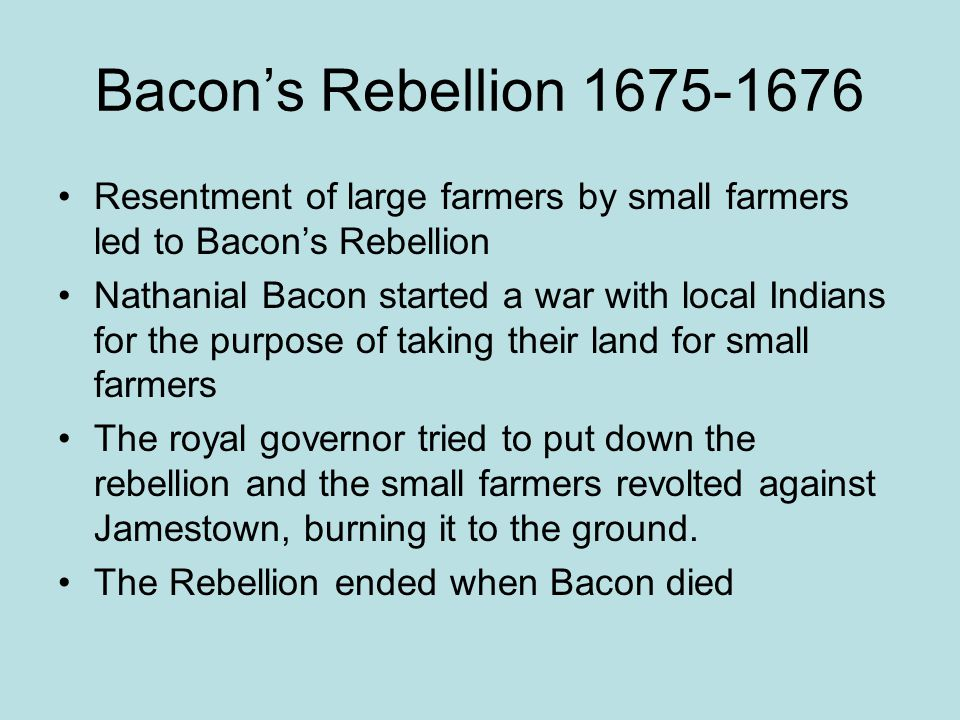 Bacon's Rebellion 1675-1676 Resentment of large farmers by small farmers led to Bacon's Rebellion.