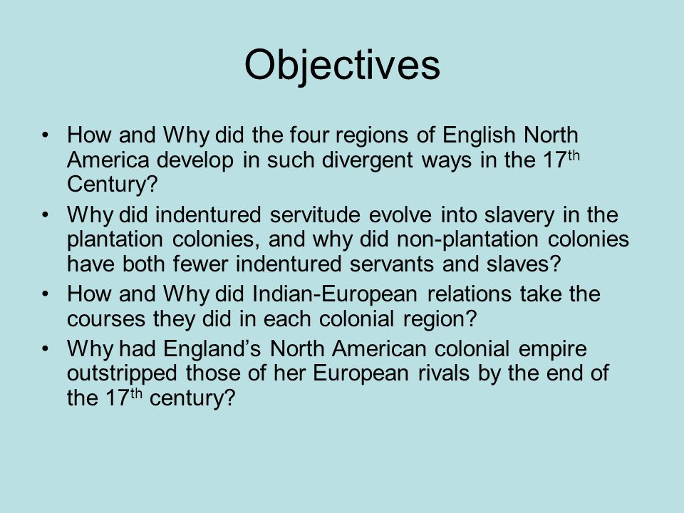 Objectives How and Why did the four regions of English North America develop in such divergent ways in the 17th Century
