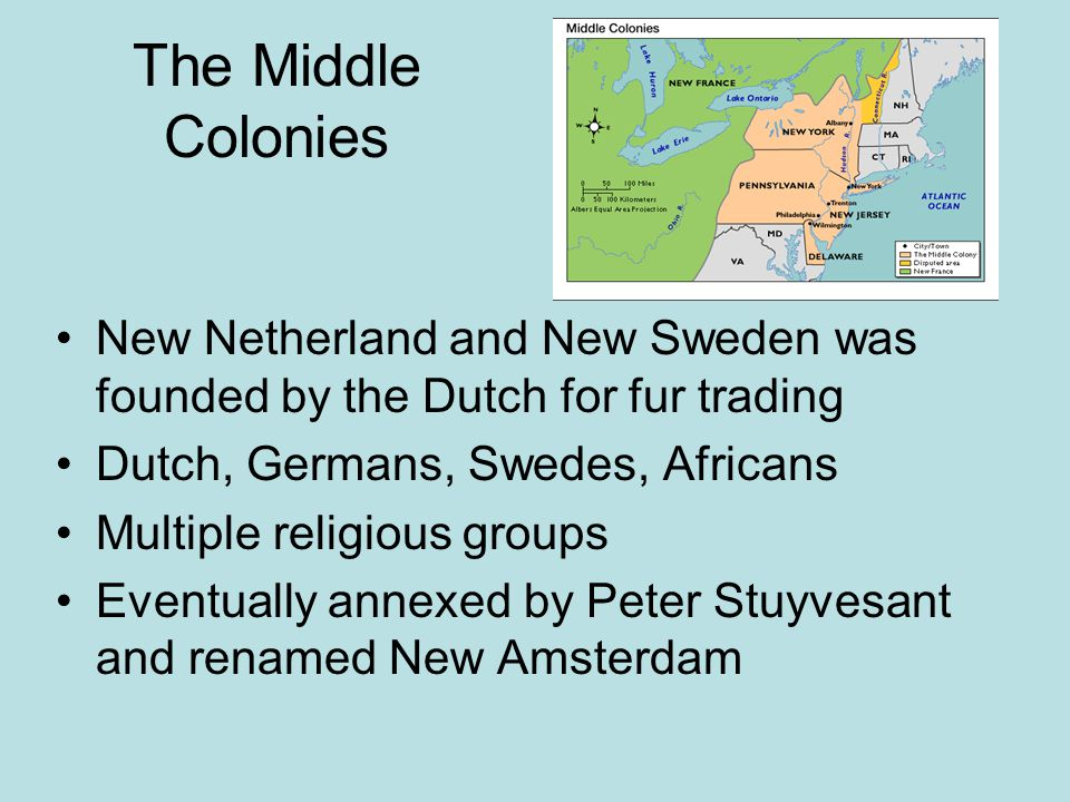 The Middle Colonies New Netherland and New Sweden was founded by the Dutch for fur trading. Dutch, Germans, Swedes, Africans.