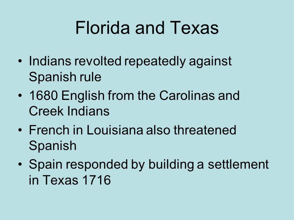 Florida and Texas Indians revolted repeatedly against Spanish rule