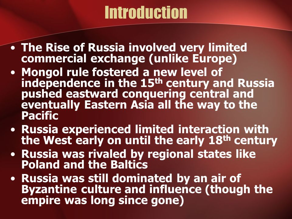Introduction The Rise of Russia involved very limited commercial exchange (unlike Europe)