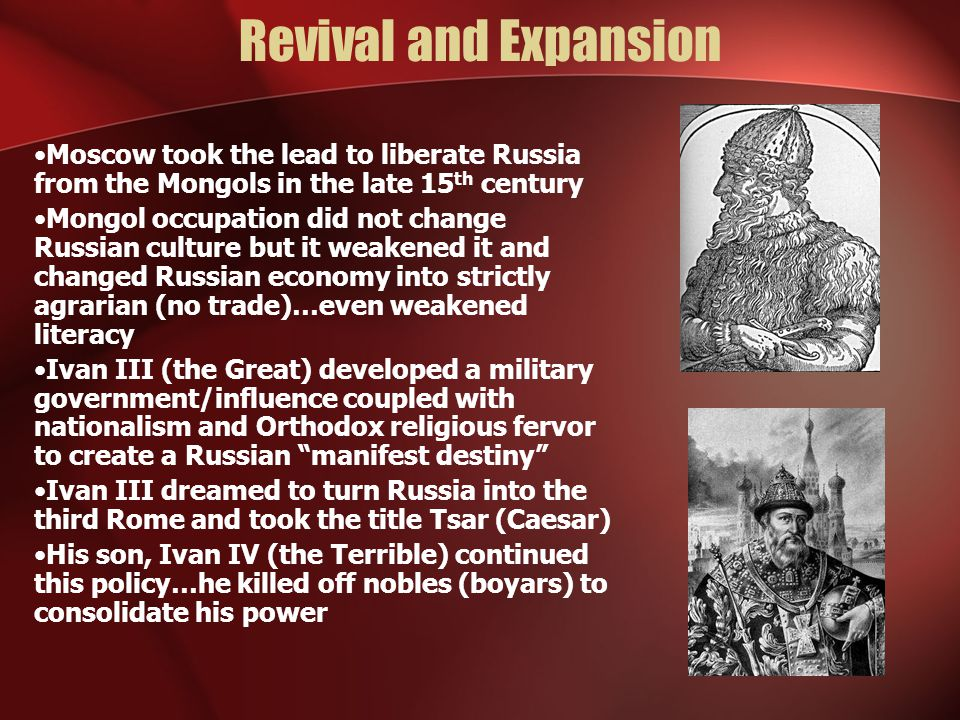 Revival and Expansion Moscow took the lead to liberate Russia from the Mongols in the late 15th century.