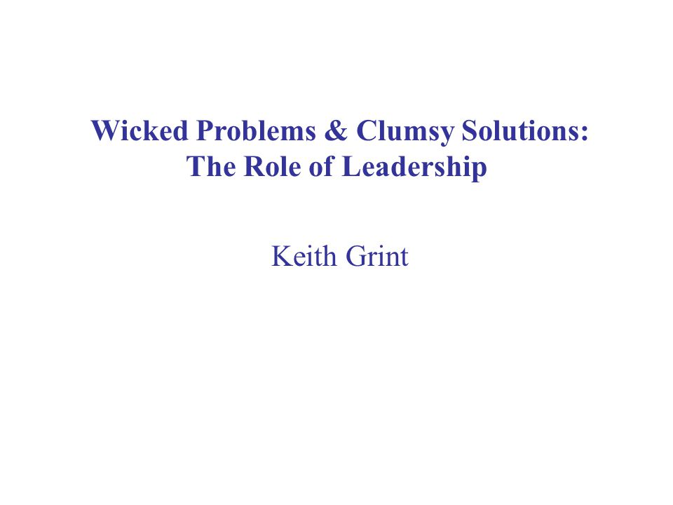 Wicked Problems & Clumsy Solutions: