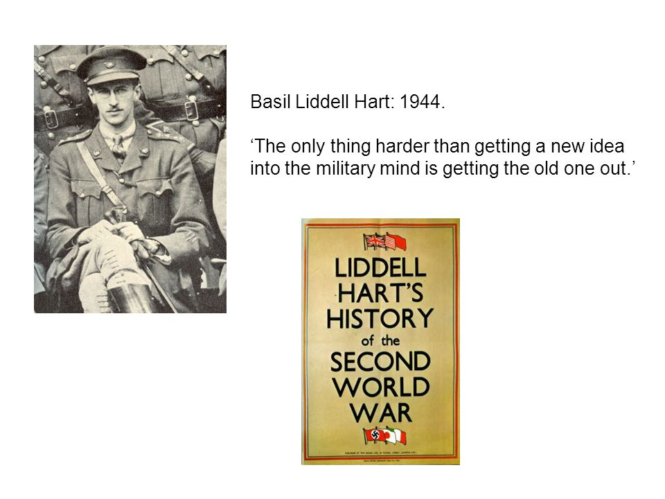 Basil Liddell Hart: 1944. 'The only thing harder than getting a new idea.
