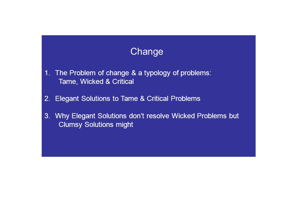 Change The Problem of change & a typology of problems: