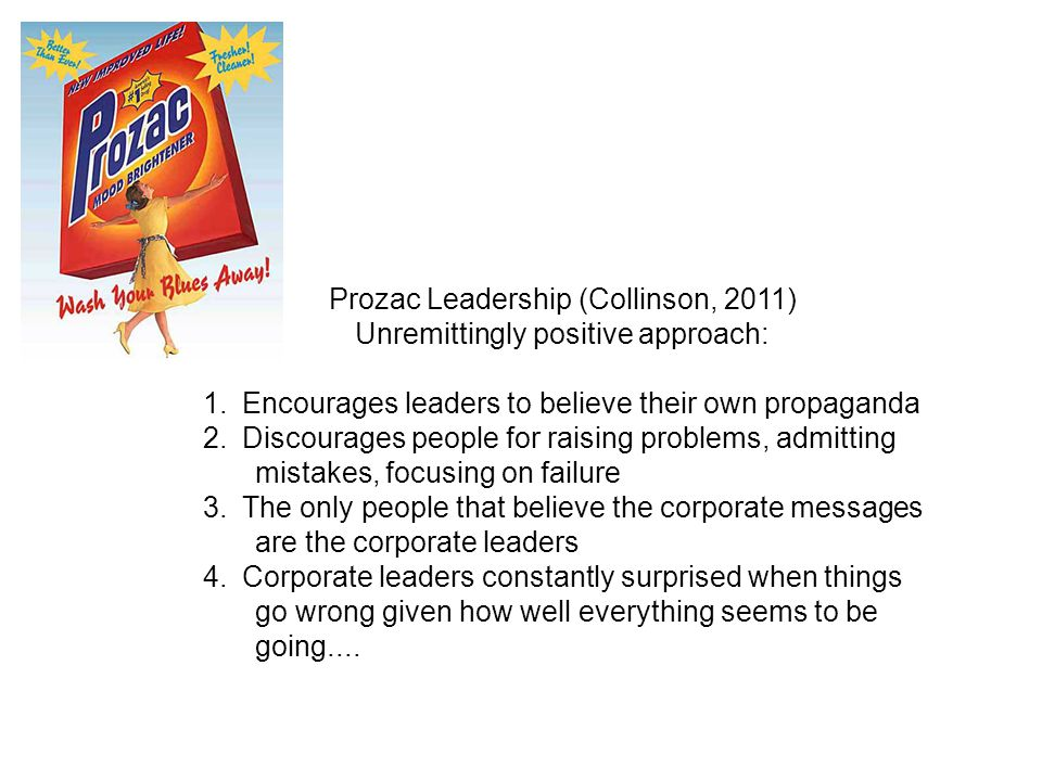 Prozac Leadership (Collinson, 2011) Unremittingly positive approach: