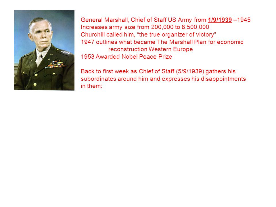 General Marshall, Chief of Staff US Army from 1/9/1939 –1945