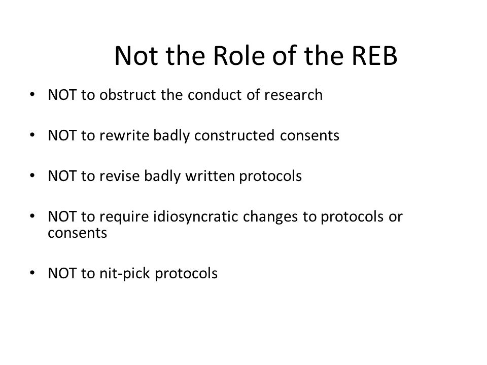 Not the Role of the REB NOT to obstruct the conduct of research