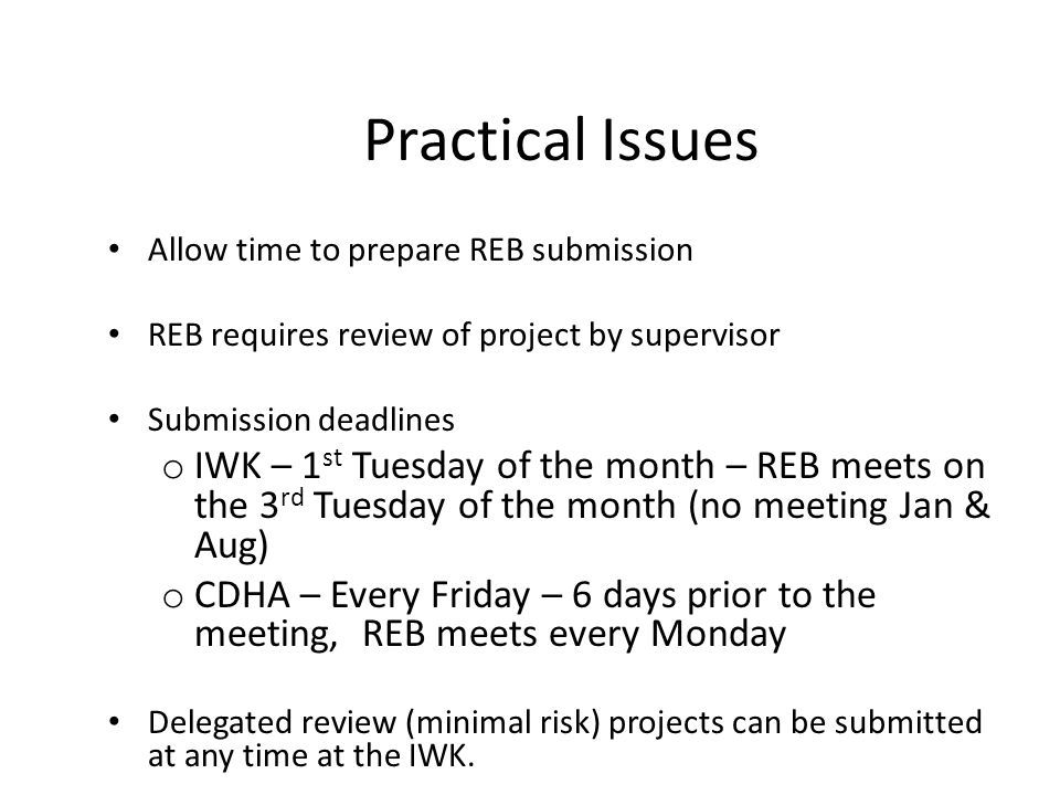 Practical Issues Allow time to prepare REB submission. REB requires review of project by supervisor.