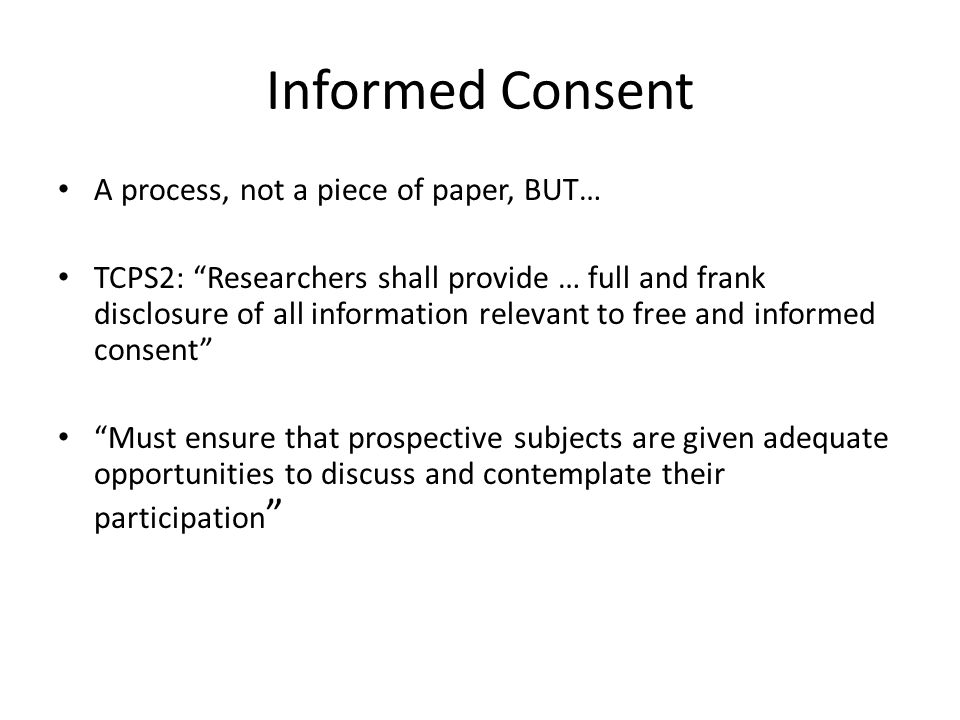 Informed Consent A process, not a piece of paper, BUT…