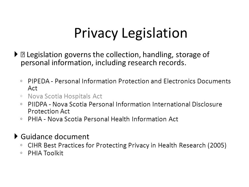 Privacy Legislation — Legislation governs the collection, handling, storage of personal information, including research records.