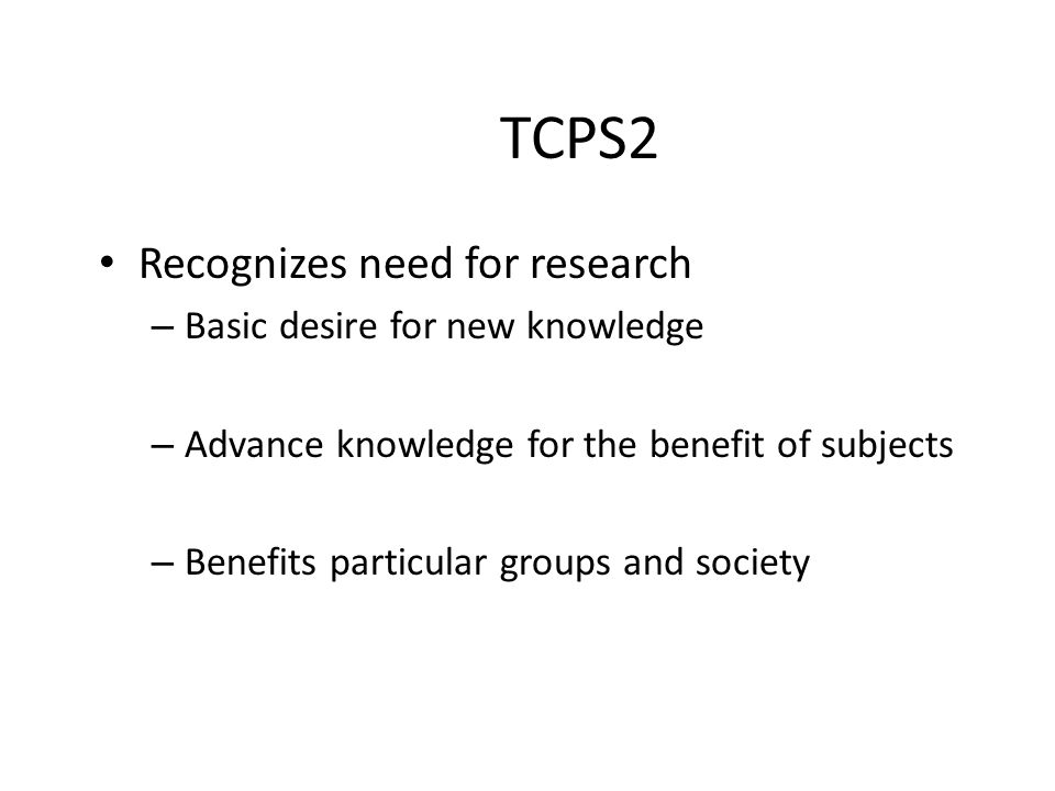 TCPS2 Recognizes need for research Basic desire for new knowledge