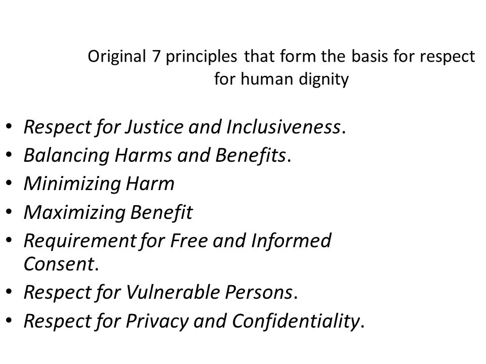 Respect for Justice and Inclusiveness. Balancing Harms and Benefits.