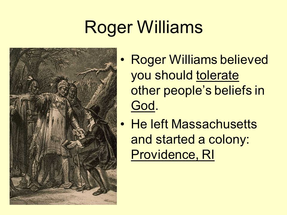 Roger Williams Roger Williams believed you should tolerate other people's beliefs in God.