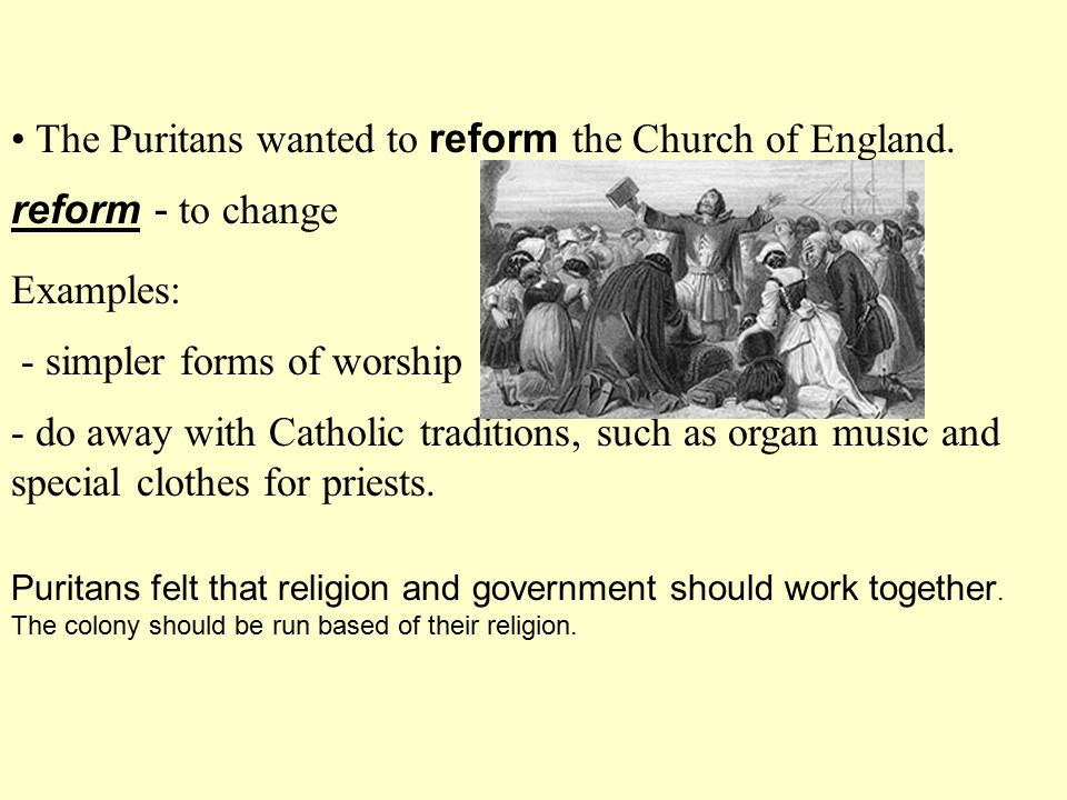 • The Puritans wanted to reform the Church of England.