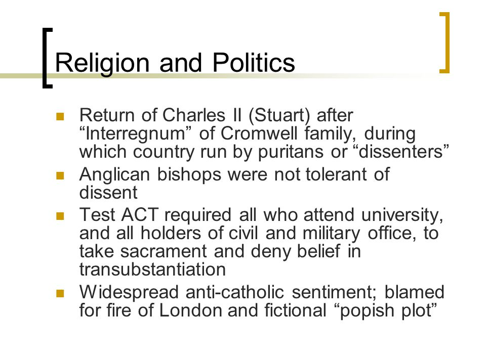Religion and Politics Return of Charles II (Stuart) after Interregnum of Cromwell family, during which country run by puritans or dissenters