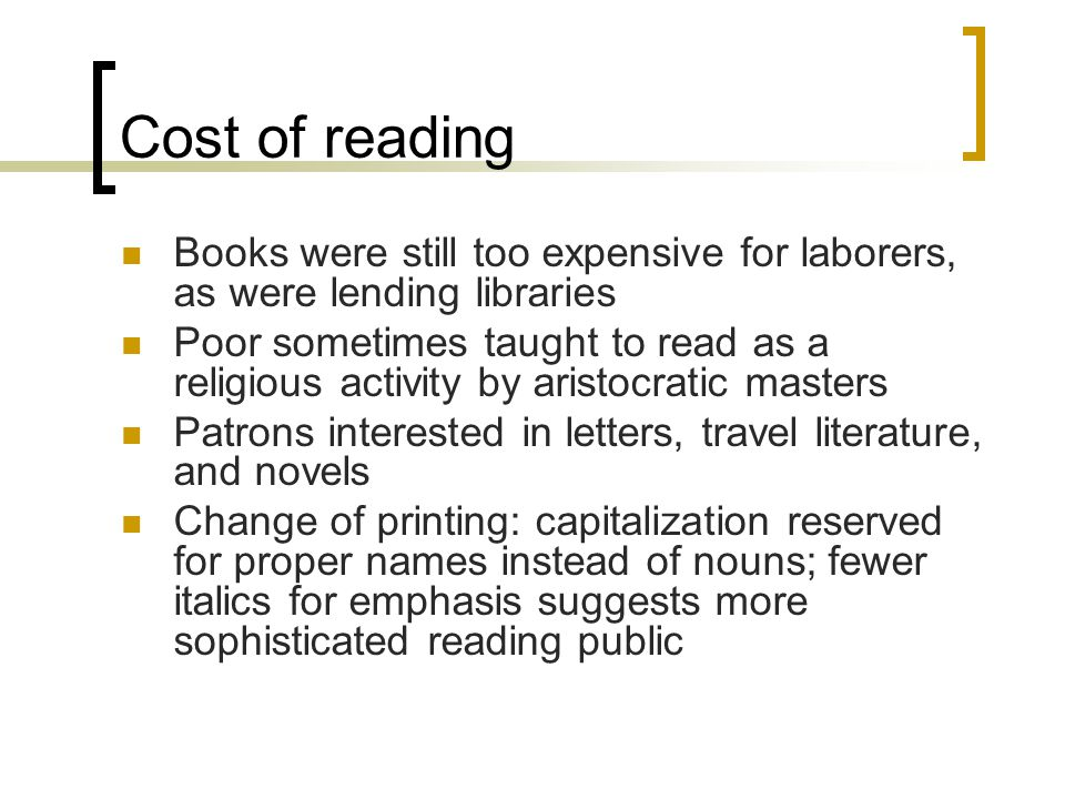 Cost of reading Books were still too expensive for laborers, as were lending libraries.