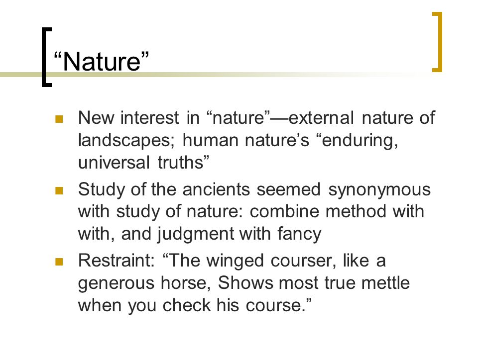 Nature New interest in nature —external nature of landscapes; human nature's enduring, universal truths