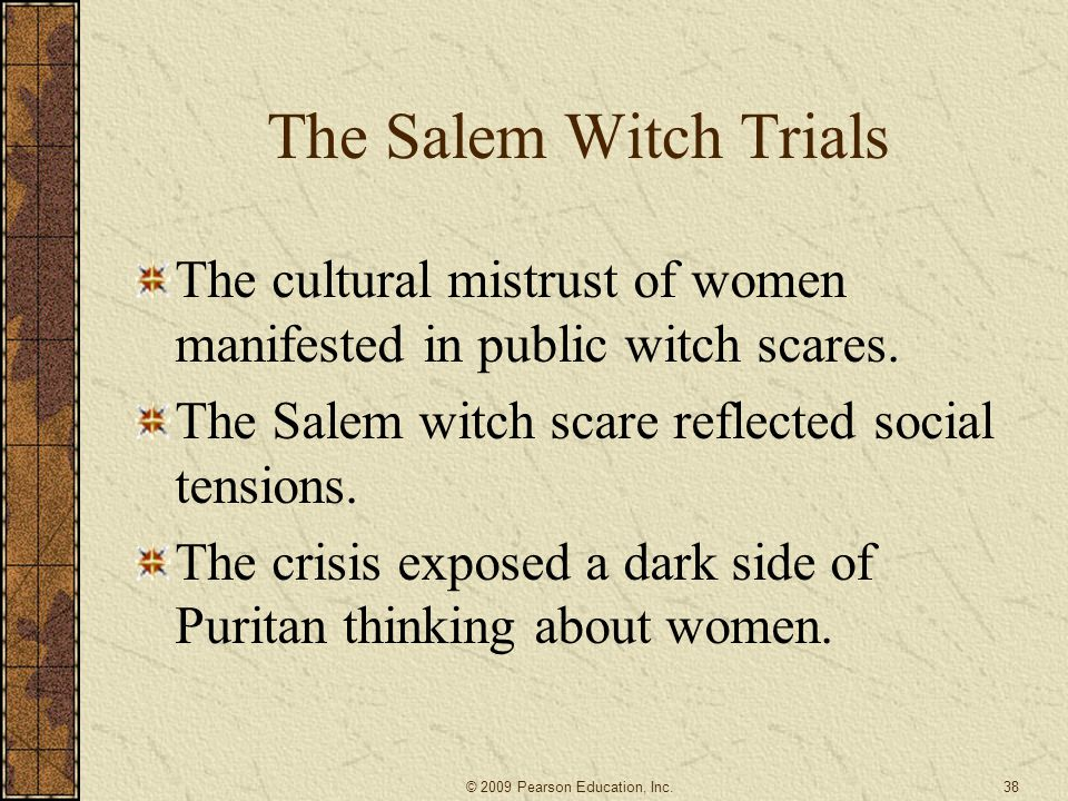 The Salem Witch Trials The cultural mistrust of women manifested in public witch scares. The Salem witch scare reflected social tensions.