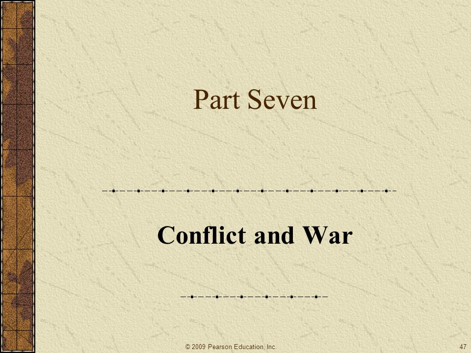 Part Seven Conflict and War © 2009 Pearson Education, Inc.