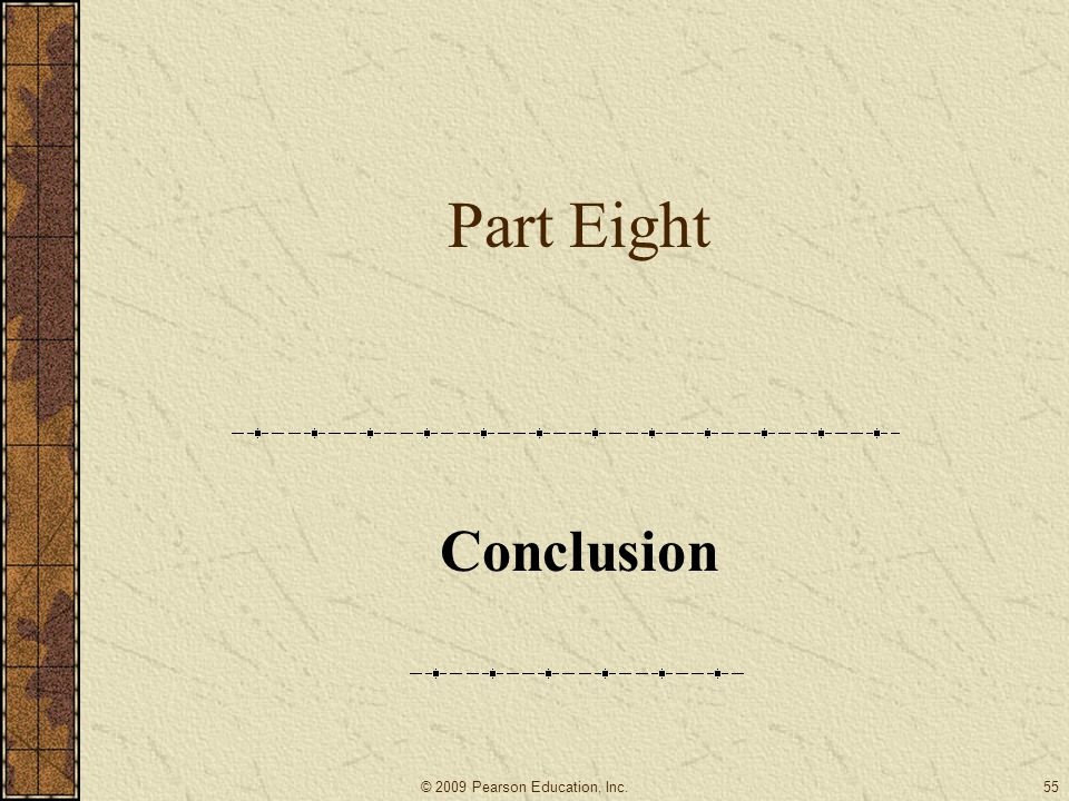 Part Eight Conclusion © 2009 Pearson Education, Inc.