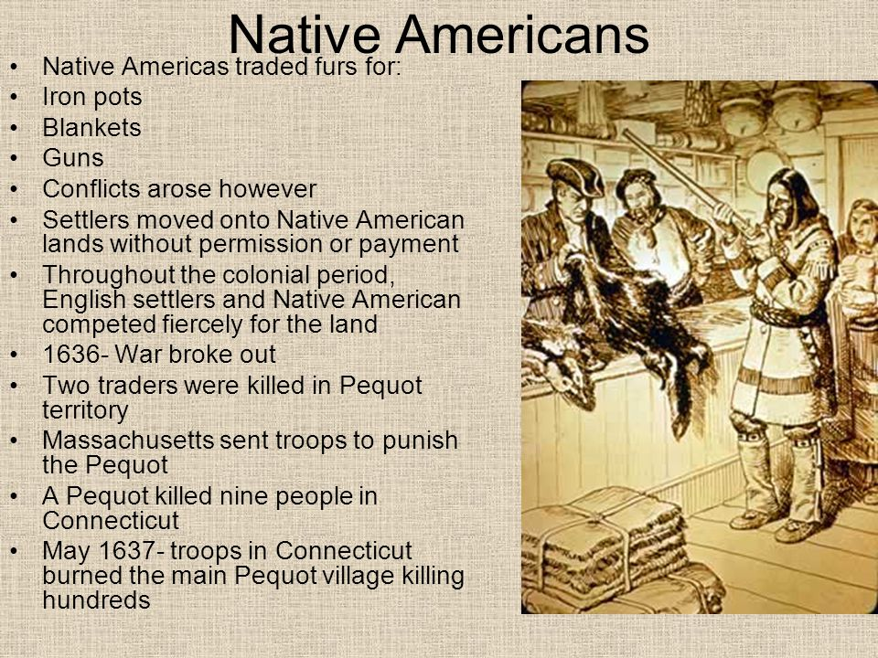 Native Americans Native Americas traded furs for: Iron pots Blankets