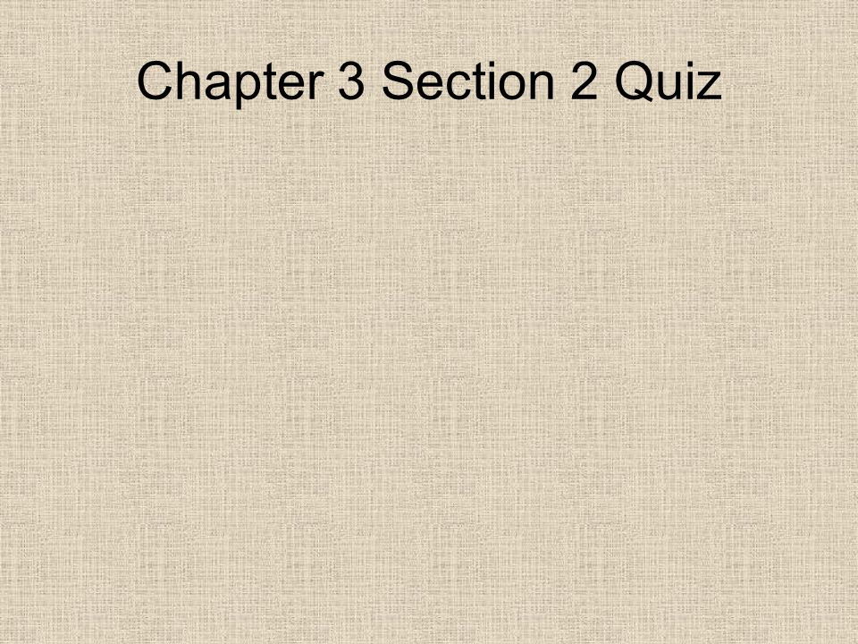 Chapter 3 Section 2 Quiz