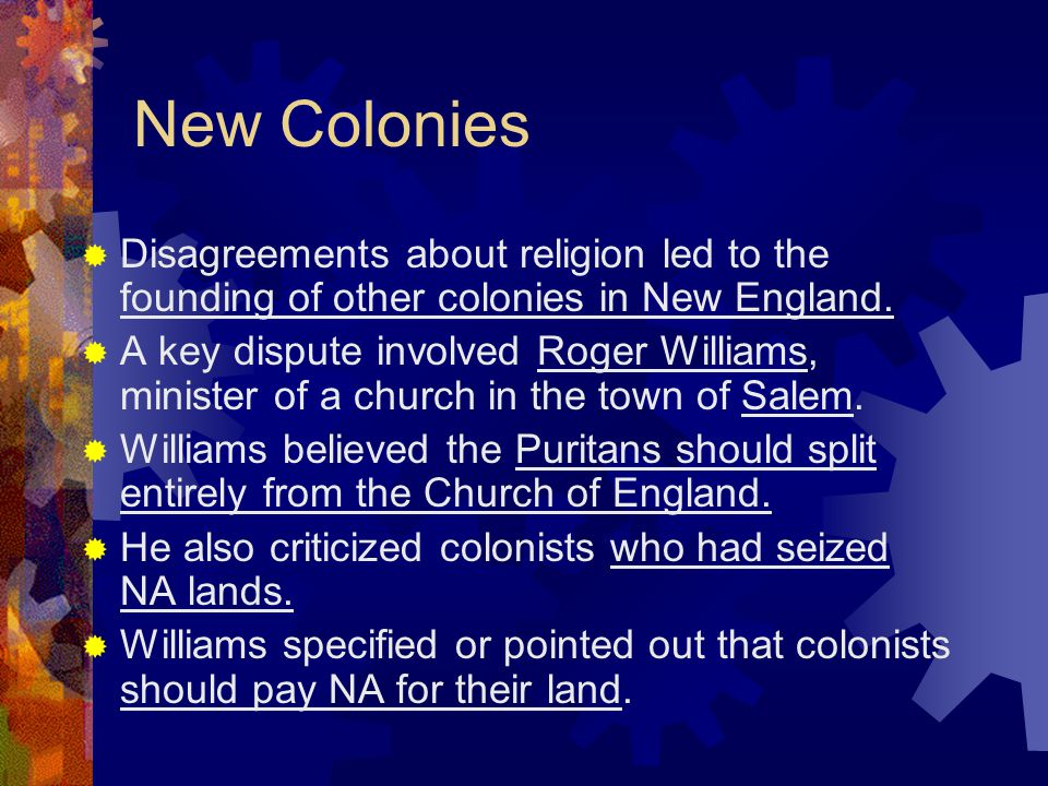 New Colonies Disagreements about religion led to the founding of other colonies in New England.