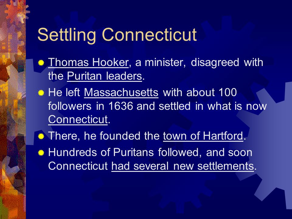 Settling Connecticut Thomas Hooker, a minister, disagreed with the Puritan leaders.