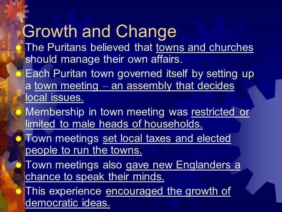 Growth and Change The Puritans believed that towns and churches should manage their own affairs.