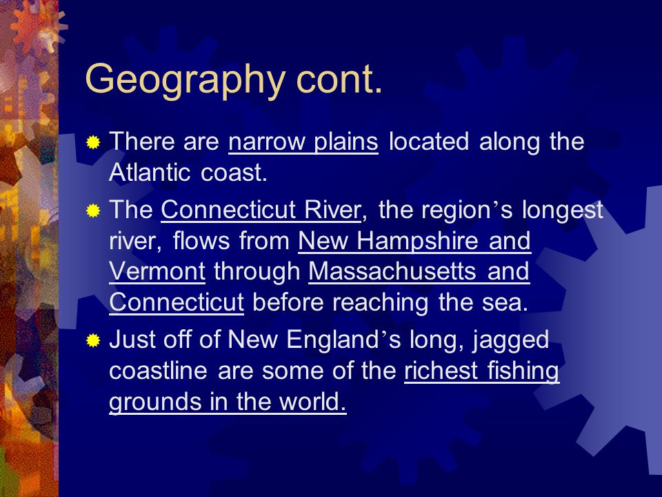 Geography cont. There are narrow plains located along the Atlantic coast.