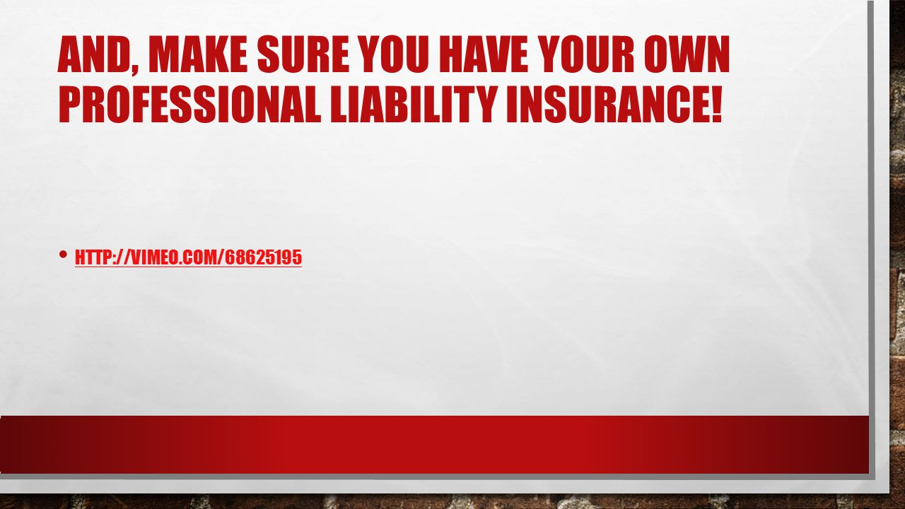 And, make sure you have your own professional liability insurance!