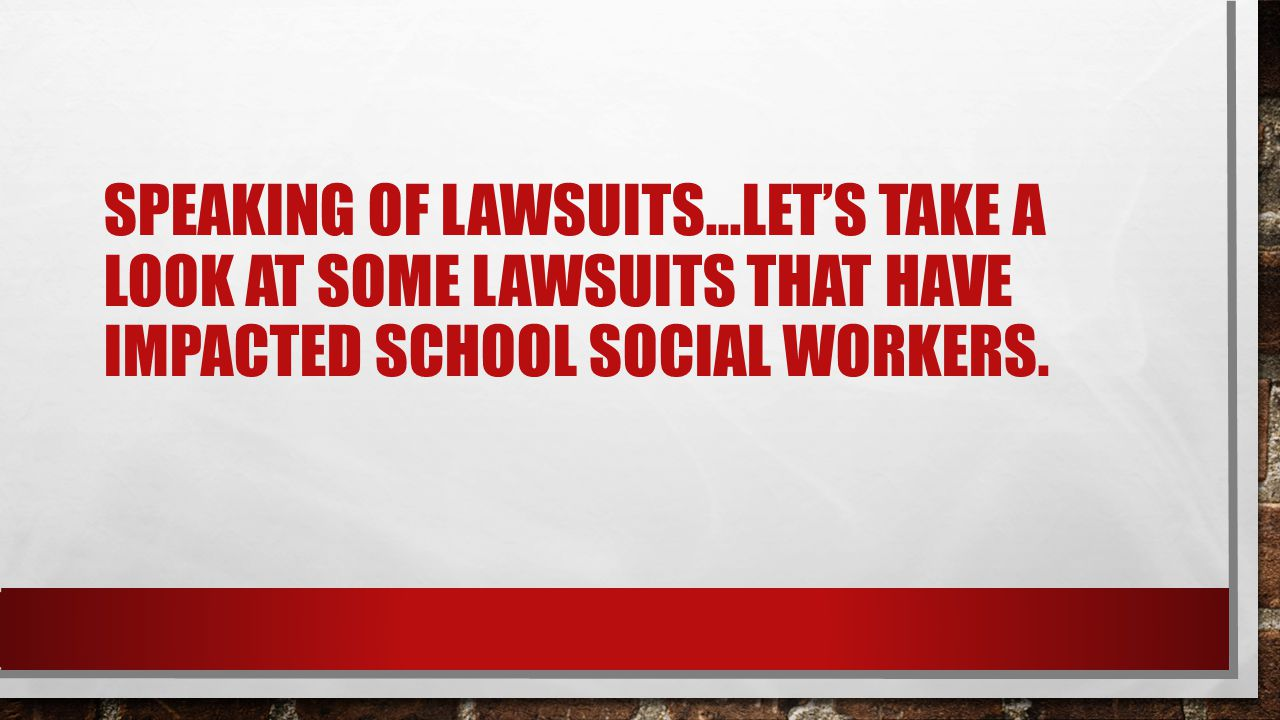 Speaking of lawsuits…let's take a look at some lawsuits that have impacted school social workers.