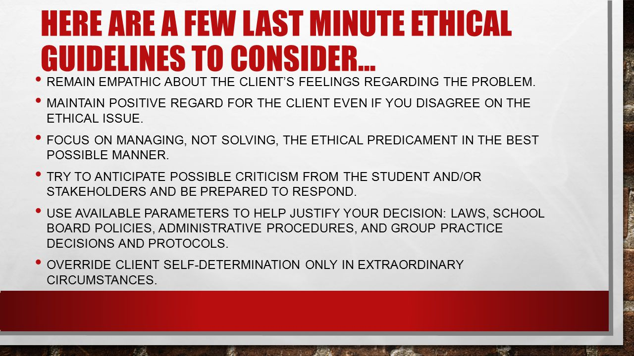 Here are A few last minute ethical guidelines to consider…