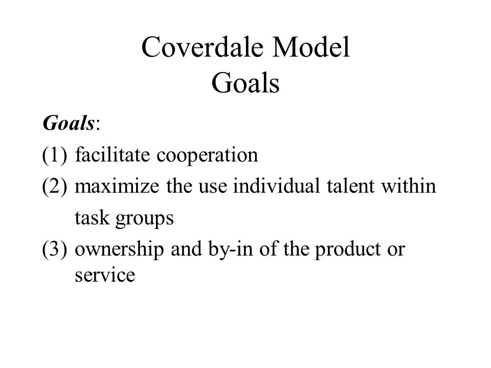 Coverdale Model Goals Goals: facilitate cooperation