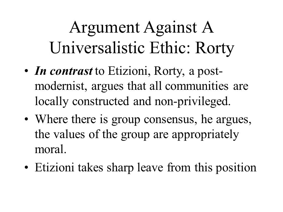 Argument Against A Universalistic Ethic: Rorty