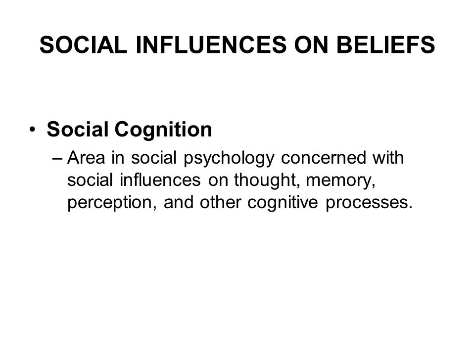 SOCIAL INFLUENCES ON BELIEFS