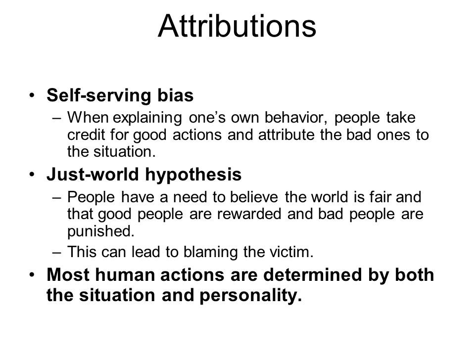 Attributions Self-serving bias Just-world hypothesis