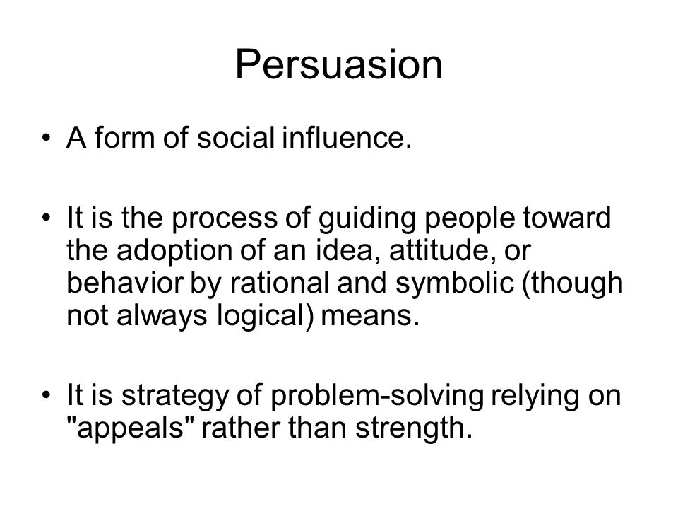 Persuasion A form of social influence.