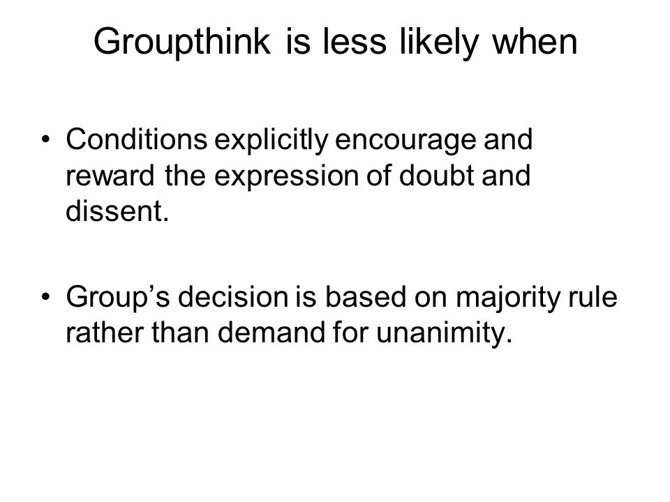 Groupthink is less likely when