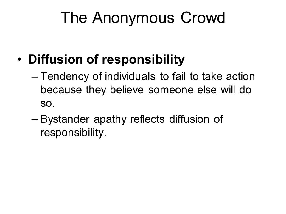 The Anonymous Crowd Diffusion of responsibility