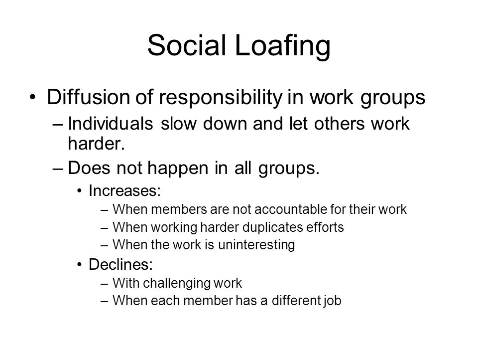Social Loafing Diffusion of responsibility in work groups