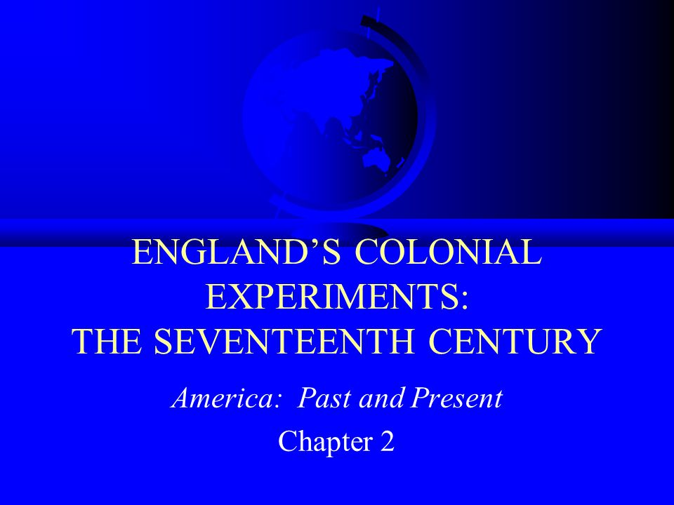 ENGLAND'S COLONIAL EXPERIMENTS: THE SEVENTEENTH CENTURY