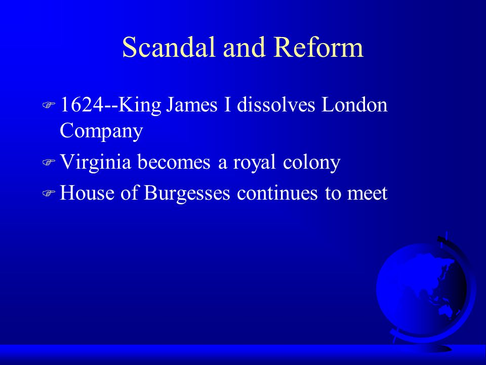 Scandal and Reform 1624--King James I dissolves London Company